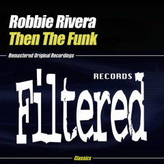 Then The Funk - Robbie Rivera