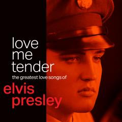 Love Me Tender: The Greatest Love Songs of Elvis Presley - Elvis Presley