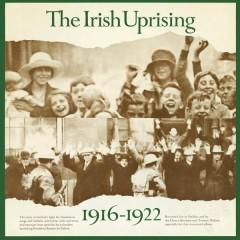 The Irish Uprising 1916-1922