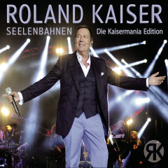 Seelenbahnen - Die Kaisermania Edition (Live) - Roland Kaiser