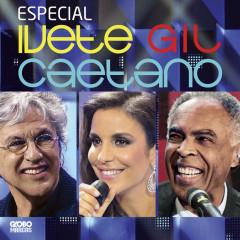 Especial Ivete, Gil E Caetano - Caetano Veloso, Gilberto Gil, Ivete Sangalo