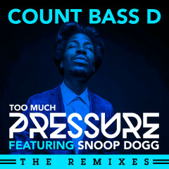 Too Much Pressure (The Remixes) - Count Bass D, Snoop Dogg