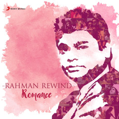 Rahman Rewind: Romance - A.R. Rahman