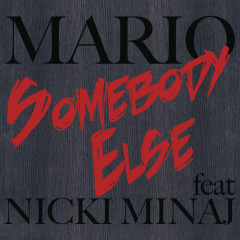 Somebody Else - Mario, Nicki Minaj