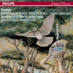 Respighi: Pines of Rome; Fountains of Rome; Roman Festivals - Academy of St. Martin in the Fields, Sir Neville Marriner