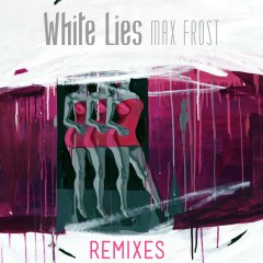White Lies Remixes - Max Frost
