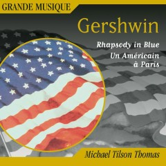 Gershwin: Rhapsody in Blue, Second Rhapsody, An American in Paris & 4 Overtures - Michael Tilson Thomas