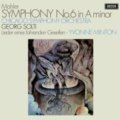Mahler: Symphony No. 6; Lieder eines fahrenden Gesellen - Sir Georg Solti, Yvonne Minton, Chicago Symphony Orchestra