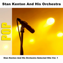 Stan Kenton And His Orchestra Selected Hits Vol. 1 - Stan Kenton And His Orchestra