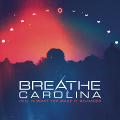 Hell Is What You Make It: Reloaded - Breathe Carolina