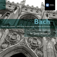 Bach: Cantata No 147; The Six Motets; Chorales & Chorale Preludes for Advent and Christmas - Sir David Willcocks, King's College Choir Cambridge