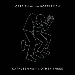 Kathleen And The Other Three - Catfish And The Bottlemen