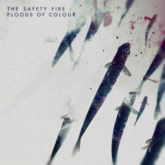 Floods Of Colour - Single - The Safety Fire