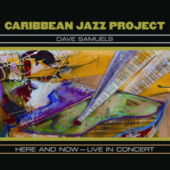 Here And Now - Live In Concert - Caribbean Jazz Project