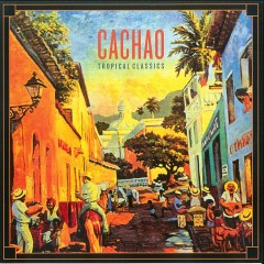 Tropical Classics: Cachao (2013 Remastered Version) - Cachao
