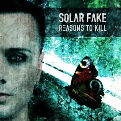 Reasons to Kill - Solar Fake