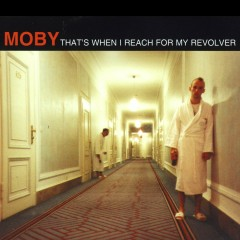 That's When I Reach For My Revolver - Moby