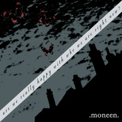 Are We Really Happy With Who We Are Right Now? - Moneen