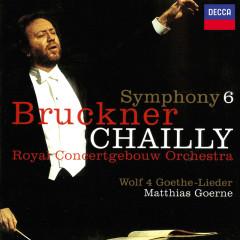 Bruckner: Symphony No. 6 / Wolf: Four Goethe Songs - Riccardo Chailly, Matthias Goerne, Royal Concertgebouw Orchestra