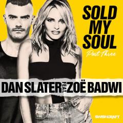 Sold My Soul (Part 3 - Radio Edits) - Dan Slater, Zoë Badwi