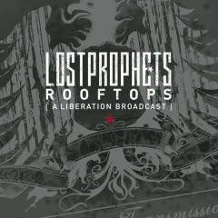 Rooftops (A Liberation Broadcast) - Lostprophets