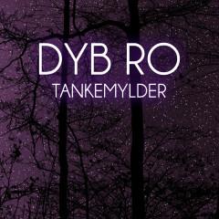 Tankemylder - Dyb Ro