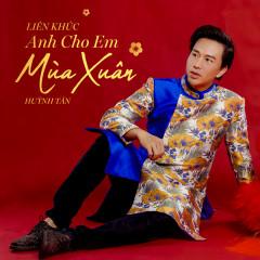 Liên Khúc Anh Cho Em Mùa Xuân (EP) - Huỳnh Tân