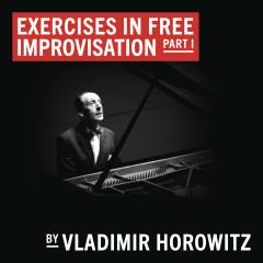 Exercises in Free Improvisation Part I (Remastered) - Vladimir Horowitz