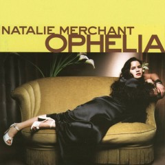 Ophelia - Natalie Merchant