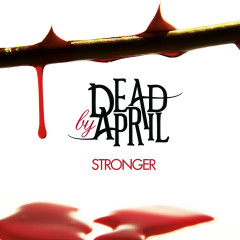 Stronger - Dead By April