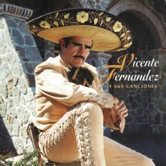 Vicente Fernandez Y Sus Canciones - Vicente Fernández