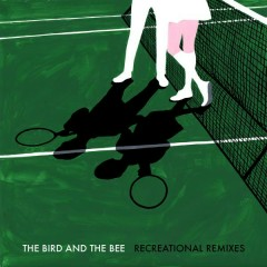 Recreational (Remixes) - The Bird and the Bee