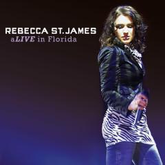 aLIVE In Florida (Live) - Rebecca St. James