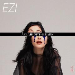 AFRAID OF THE DARK EP - EZI