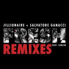 Fresh (Remixes) - Jillionaire & Salvatore Ganacci, Sanjin