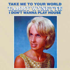 Take Me To Your World/I Don't Want To Play House - Tammy Wynette