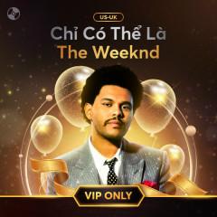 Chỉ Có Thể Là The Weeknd - The Weeknd