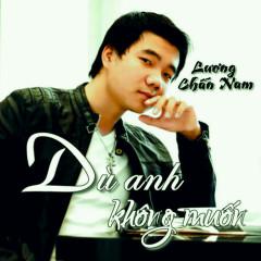 Dù Anh Không Muốn (Single) - Lương Chấn Nam
