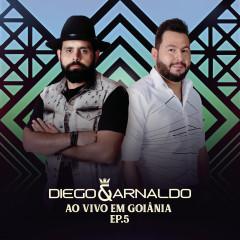 Ao Vivo em Goiânia (EP 5) - Diego & Arnaldo