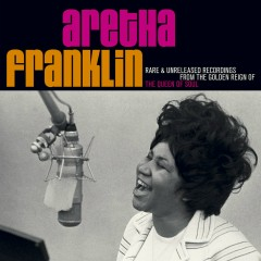 Rare & Unreleased Recordings From The Golden Reign Of The Queen Of Soul - Aretha Franklin
