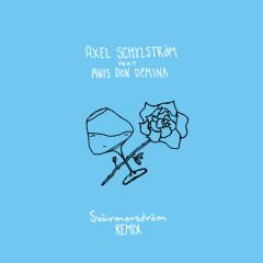 SVÄRMORSDRÖM (feat. Anis Don Demina) [Remix] - Axel Schylström, Anis Don Demina