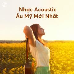 Nhạc Acoustic Âu Mỹ Mới Nhất - Various Artists