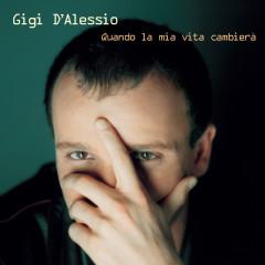 Quando La Mia Vita Cambierà - Gigi D'Alessio