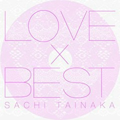 LOVE x BEST - Sachi Tainaka