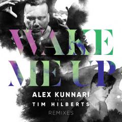 Wake Me Up (Remixes) - Alex Kunnari, Tim Hilberts