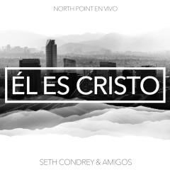 Él Es Cristo (feat. Seth Condrey) [Live] - North Point En Vivo, Seth Condrey