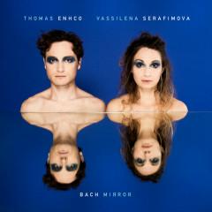 Bach Mirror - Thomas Enhco, Vassilena Serafimova