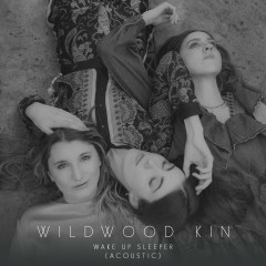 Wake Up Sleeper (Acoustic) - Wildwood Kin