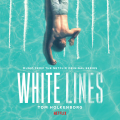 White Lines (Music from the Netflix Original Series) - Tom Holkenborg