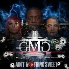 Ain't Nothing Sweet - Uncle Murda, GMG